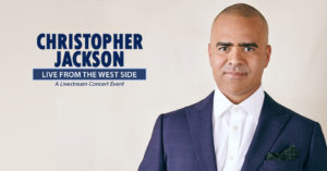 The Broward Center for the Performing Arts Presents a Virtual Concert with Christopher Jackson Live from the West Side Streamed Live from New York